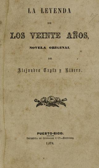 Alejandro, 1826-1882. Tapia y Rivera - La leyenda de los veinte anos : novela original / de Alejandro Tapia y Rivera.