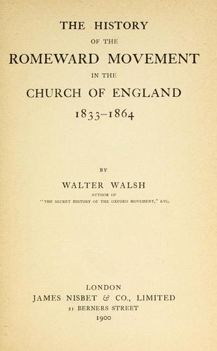 The history of the Romeward movement in the Church of England, 1833-1864.