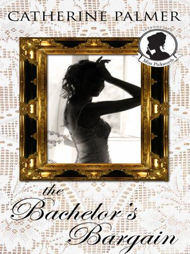 Download The Bachelor's Bargain (Miss Pickworth Series #2)
