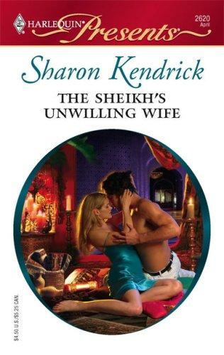 The Sheikh's Unwilling Wife by Sharon Kendrick