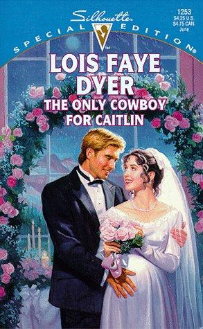 Only Cowboy For Caitlin  (Family Arch) (Silhouette Special Editions, 1253)