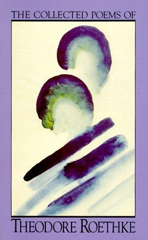 The collected poems of Theodore Roethke.