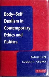 Cover of: Body-self dualism in contemporary ethics and politics | Patrick Lee