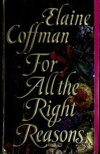 Cover of: For All the Right Reasons by Elaine Coffman