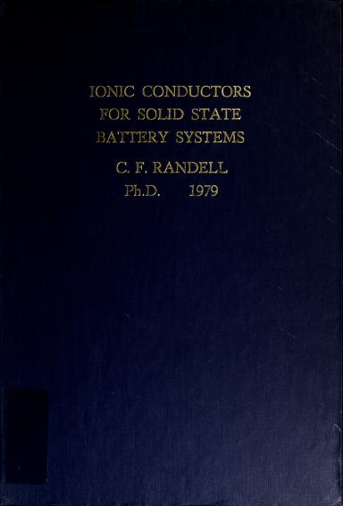 Ionic conductors for solid state battery systems by C. F. Randell