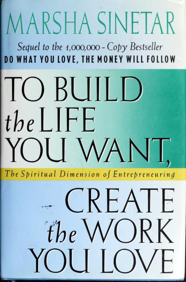 To build the life you want, create the work you love by Marsha Sinetar