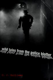 Cover of: Wild tales from the police blotter | C. J. Sullivan