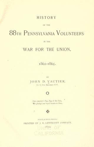 History of the 88th Pennsylvania Volunteers in the War for the Union, 1861-1865 by John D. Vautier