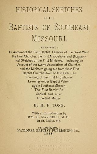 Historical sketches of the Baptists of Southeast Missouri by H. F. Tong