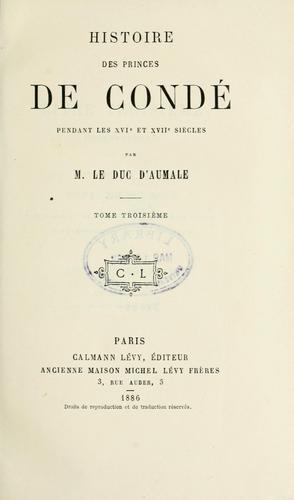 Histoire des princes de Condé pendant les 16e et 17e siècles.