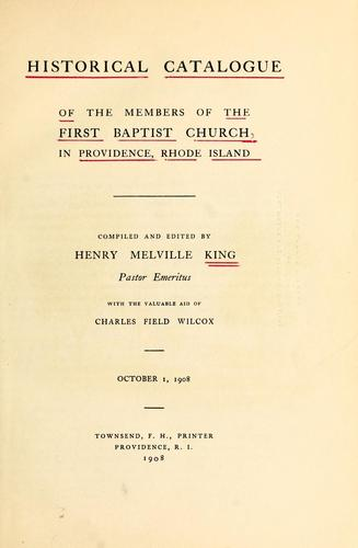 Historical catalogue of the members of the First Baptist Church in Providence, Rhode Island by Henry Melville King