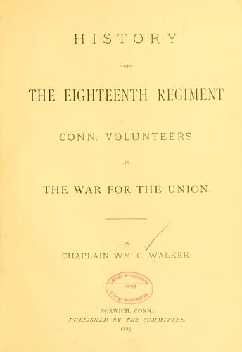 History of the Eighteenth regiment Conn. volunteers in the war for the Union.