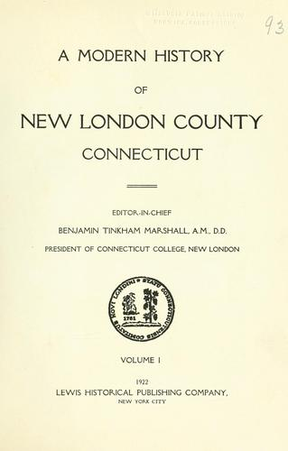 A modern history of New London County, Connecticut by Benjamin Tinkham Marshall
