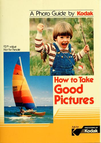 How to take good pictures by Martin L. Taylor
