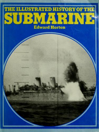 The illustrated history of the submarine by Edward Horton