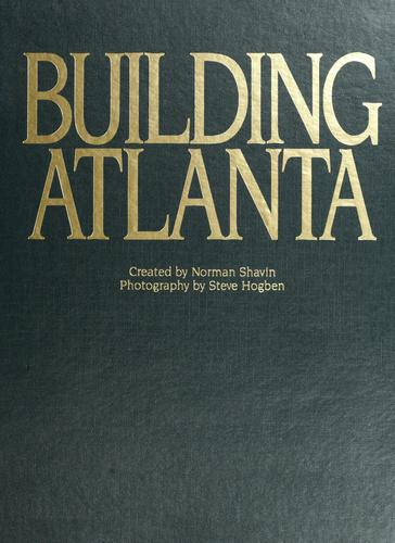 Building Atlanta by created by Norman Shavin ; photography by Steve Hogben.
