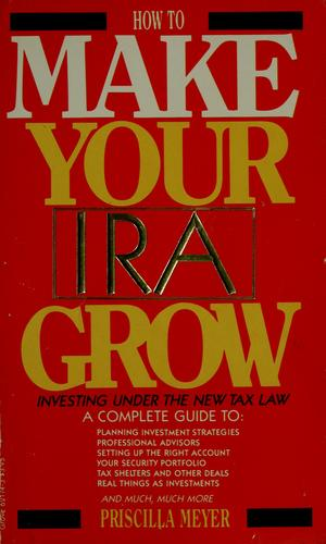 How to make your IRA grow by Priscilla Meyer
