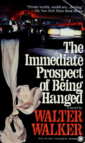 The immediate prospect of being hanged by Walter Walker