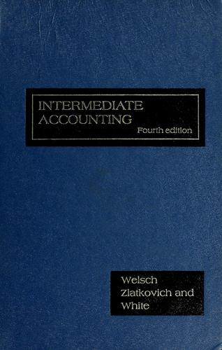 Intermediate accounting by Glenn A. Welsch