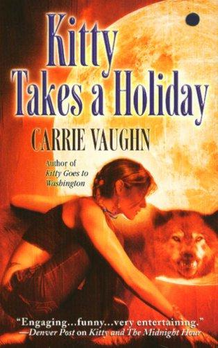 Kitty Takes a Holiday (Kitty Norville, Book 3) Carrie Vaughn