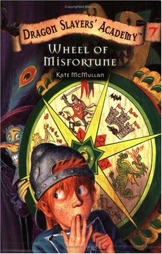 Wheel of Misfortune (Dragon Slayers' Academy, 7) by Kate McMullan