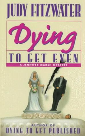 Dying to Get Even (Jennifer Marsh Mysteries) by Judy Fitzwater