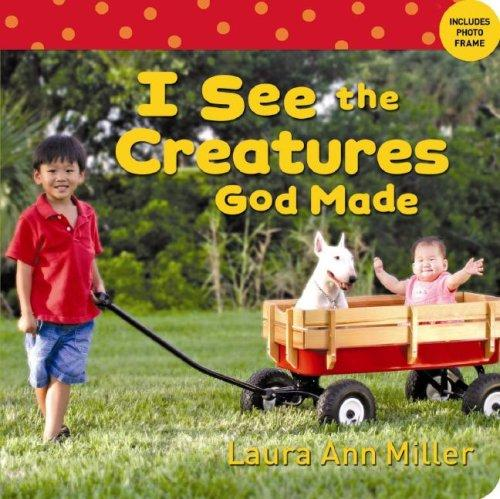 I See the Creatures God Made by Laura Ann Miller