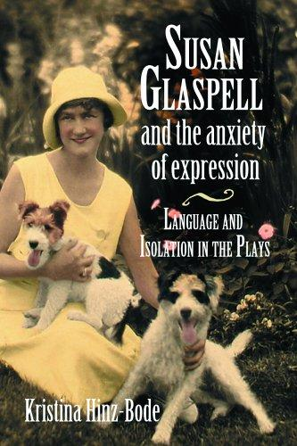 Susan Glaspell and the Anxiety of Expression by Kristina Hinz-bode