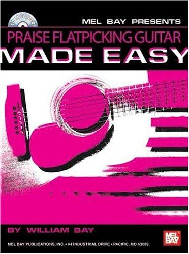 Mel Bay presents Praise Flatpicking Guitar Made Easy by William Bay