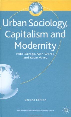 Urban Sociology, Capitalism and Modernity by Mike Savage, Alan Warde, Kevin Ward