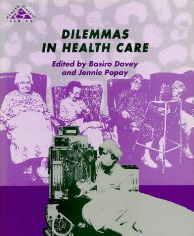 Dilemmas in health care by edited by Basiro Davey and Jennie Popay.