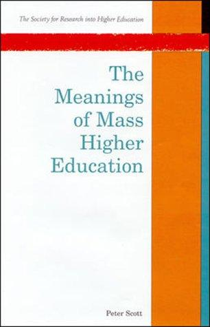 The meanings of mass higher education by Scott, Peter