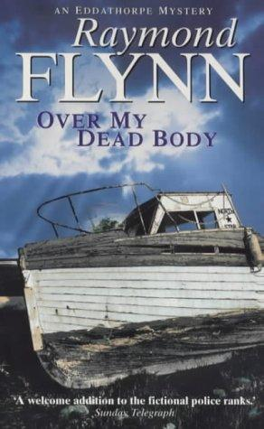 Over My Dead Body (Eddathorpe Mystery) by Raymond Flynn