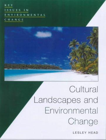 Cultural Landscapes and Environmental Changes (Key Issues in Environmental Change) by Lesley Head