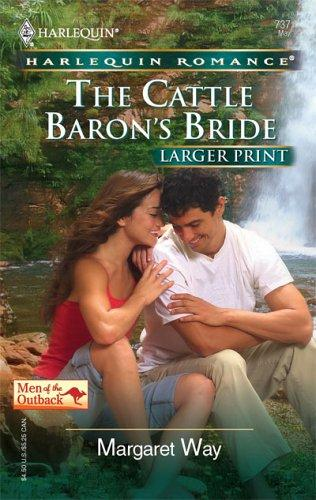 The Cattle Baron's Bride (Larger Print Romance Men of the Outback) by Margaret Way