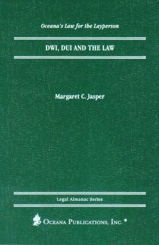 DWI, DUI and the Law (Oceana's Legal Almanac Series  Law for the Layperson) by Margaret Jasper