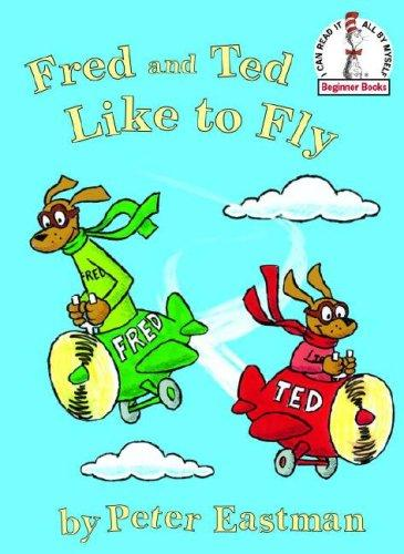 Fred and Ted like to fly (Beginner Books(R)) by Peter Anthony Eastman