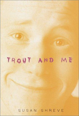 Trout and me by Susan Richards Shreve