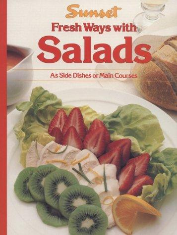 Sunset Fresh Ways with Salads (As Side Dishes or Main Courses) by Elizabeth L. Hogan