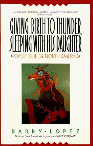 Giving Birth to Thunder, Sleeping with His Daughter by Barry H. Lopez