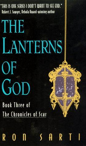 The Lanterns of God (Chronicles of Scar, No 3) by Ron Sarti
