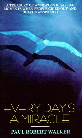 Every day's a miracle by Paul Robert Walker