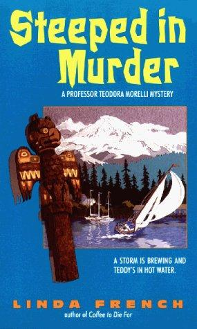 Steeped in Murder (Professor Teodora Morelli Mystery) by Linda French