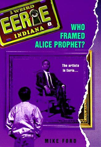 Who Framed Alice Prophet? (Eerie, Indiana) by Mike Ford