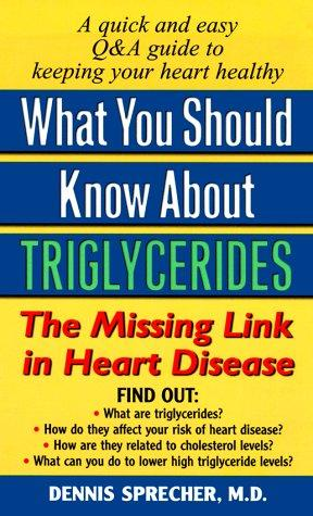 What You Should Know About Triglycerides by Dennis, M.D. Sprecher